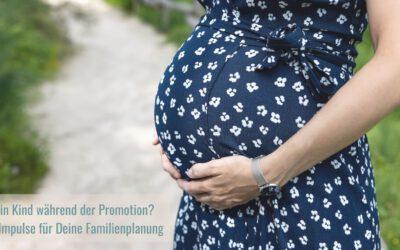 Ein Kind während der Promotion? 9 Impulse für Deine Familienplanung
